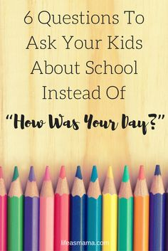 """How was your day?"" The dreaded after school question for your kids, that's never answered. Try out these different ways to sneakily ask how the school day went."