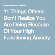 11 Things Others Don't Realize You Are Doing Because Of Your High Functioning Anxiety