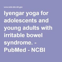Iyengar yoga for adolescents and young adults with irritable bowel syndrome. - PubMed - NCBI
