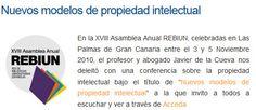 """NUEVOS MODELOS DE PROPIEDAD INTELECTUAL. En la XVIII Asamblea Anual REBIUN, celebradas en Las Palmas de Gran Canaria entre el 3 y 5 Noviembre 2010, el profesor y abogado Javier de la Cueva nos deleitó con una conferencia sobre la propiedad intelectual bajo el título de """"Nuevos modelos de propiedad intelectual"""" a la que invito a todos a escuchar y ver a través de Acceda."""