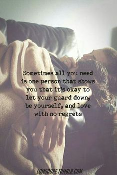 dating humor,dating,dating quotes,dating advice,dating memes,dating & marriage,dating advice for women,dating my husband Sometimes all you need is one person that shows you that its okay to let your guard down, be yourself, and love with no regrets.