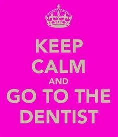 Keep Calm and Go To the Dentist