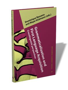 Grammaticalization and first language acquisition : crosslinguistic perspectives / edited by Dominique Bassano, Maya Hickmann - Amsterdam ; Philadelphia : John Benjamins, cop. 2013