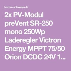 2x PV-Modul preVent SR-250 mono 250Wp Laderegler Victron Energy MPPT 75/50 Orion DCDC 24V 12V 70A IUoU Automatikladegerät 12V 20A Victron Energy LiFePo4 200Ah BMS Batterie Victron Energy BMS 12-200A Batteriecomputer BMW700 Victron Energy VE.Direkt Bluetooth LE Dongle Victron Energy