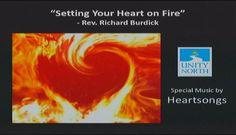 Unity Church Sermon  Setting Your Heart on Fire Rev. Richard Burdick speaks at Unity North Atlanta 07/10/16.