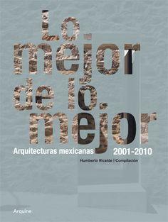 Lo mejor de lo mejor Arquitecturas mexicanas 2001-2010 | Revista esencia y espacio. http://encore.fama.us.es/iii/encore/record/C__Rb2613415?lang=spi