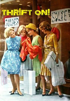 there was a time when ladies wouldn't be caught dead in a thrift store............HORRORS!!!!!!!!