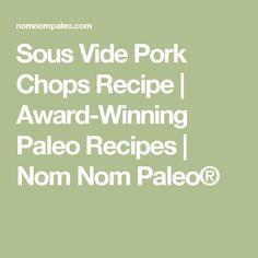 Sous Vide Pork Chops Recipe | Award-Winning Paleo Recipes | Nom Nom Paleo®
