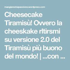 Cheesecake Tiramisù! Ovvero la cheeskake rltirsmi su versione 2.0 del Tiramisù più buono del mondo! | ...con la Sicilia nel Cuore!