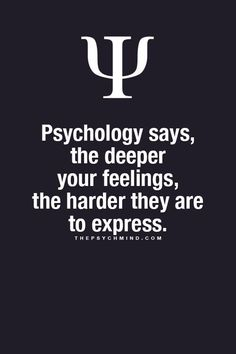 Psychology says, the deeper your feelings, the harder they are to express. Psychology Says, Psychology Fun Facts, Psychology Quotes, Interesting Psychology Facts, True Quotes, Great Quotes, Quotes To Live By, Inspirational Quotes, Psycho Facts
