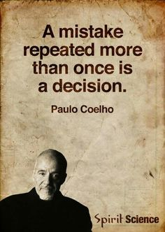A mistake repeated more than once is a decision