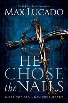 e-Book Sale: He Chose the Nails {by Max Lucado} I Love Books, Great Books, Books To Read, My Books, Music Books, Max Lucado, Book Nooks, Nonfiction Books, So Little Time