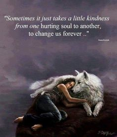 Sometimes it just takes a little kindness Wolf Pack Quotes, Lone Wolf Quotes, Wolf Qoutes, Wisdom Quotes, True Quotes, Great Quotes, Inspirational Quotes, Motivational, Wolves And Women