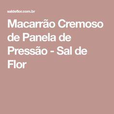Macarrão Cremoso de Panela de Pressão - Sal de Flor
