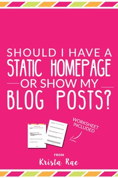 Should I Have A Static Homepage Or Show My Blog Posts - That IS the question! - Krista Rae