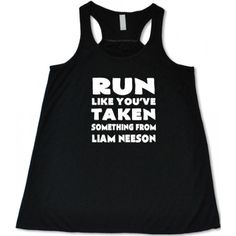 Run Like You've Taken Something From Liam Neeson Shirt - Running Shirt - Funny Running Tank Top #gym #workout