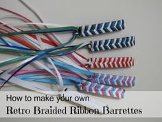 A Girl In Paradise: Retro Braided Ribbon Barrettes OMG!!! I so remember making a ton of these as a kid, and I thought i was so cool wearing them!!!!