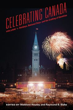 Matthew Hayday and Raymond B. Blake, ed. Celebrating Canada, Vol. 1: Holidays, National Days, and the Crafting of Identity (University of Toronto Press, 2016)