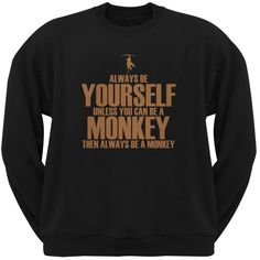 Always Be Yourself Monkey Black Adult Crew Neck Sweatshirt