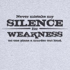 My Silence Isn't Weakness Funny Novelty T Shirt by RogueAttire, $18.99