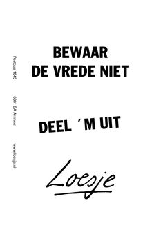 Bewaar de vrede niet deel 'm uit #Loesje Art Quotes, Funny Quotes, Inspirational Quotes, Keep The Peace, Boxing Quotes, Great Words, Live Life, Life Lessons, Wisdom