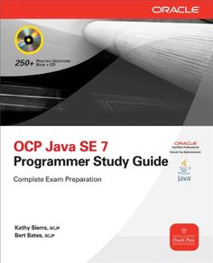 OCA/OCP Java SE 7 Programmer I & II Study Guide (Exams 1Z0-803 & 1Z0-804) (Certification Press) by Kathy Sierra, Bert Bates