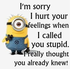 When I Called You STupid funny quotes quote jokes lol funny quote funny quotes funny sayings humor minion minions minion quotes quotes that make you laugh quotes that make you smile Humor Minion, Funny Minion Memes, Minions Quotes, Funny Relatable Memes, Funny Texts, Funny Jokes, Fun Funny, Minion Stuff, Epic Texts
