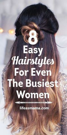 8 Easy Hairstyles For Even The Busiest Women #easyhairstyles