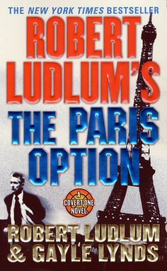 The Paris Option (Covert-One, book by Robert Ludlum and Gayle Lynds - book cover, description, publication history. Good Books, Books To Read, My Books, Robert Ludlum, Adventure Novels, First Novel, Book Collection, Book Quotes, Audio Books