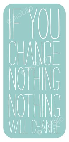 If you change nothing...