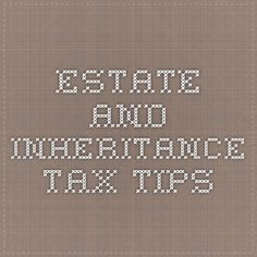 Estate and Inheritance Tax Tips