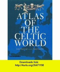 Atlas of the Celtic World (9780500051092) John Haywood, Barry Cunliffe , ISBN-10: 0500051097  , ISBN-13: 978-0500051092 ,  , tutorials , pdf , ebook , torrent , downloads , rapidshare , filesonic , hotfile , megaupload , fileserve