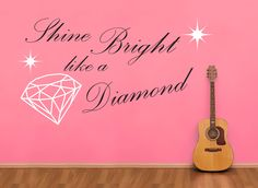 Shine Bright Like A Diamond Wall Art Sticker - Rihanna  This stunning wall decal is available as a one or two colour design. (30 Colours to choose from & 4 sizes.) These classic lyrics from Rihannas song makes this the perfect wall art for any little girls or teens bedroom.  http://www.smartywalls.co.uk/shine-bright-like-a-diamond-rihanna-wall-art-sticker.html