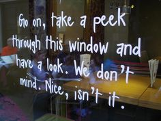 Window inspiration: Great message, especially if your windows are obscured by sunlight or window tinting. INVITE them to cup their hands around their eyes and leave nose prints! Store Front Windows, Retail Windows, Branding, Store Window Displays, Retail Displays, Display Window, Retail Signage, Shop Signage, Window Art