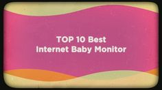 Top 10 Best Internet Baby Monitor