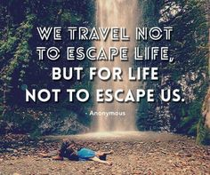 """We travel not to escape life, but so life doesn't escape us."" ~ Always a great #quote"