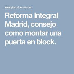 Reforma Integral Madrid, consejo como montar una puerta en block. Tips
