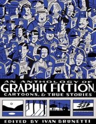 An Anthology of Graphic Fiction, Cartoons, and True Stories / Edition 1 by Ivan Brunetti Download
