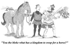 This is a comic makes fun of King Richard III in his final scene of the play. Richard, who had lost his horse in battle, cried out that he would trade his entire kingdom for a horse. He reveals his priorities because he would trade everything for a horse, which he would have a better chance of surviving the battle on than dying a noble death. This comic is relevant because I believe King Richard's action can parallel with how people are today, thinking about what's best for them now. -Tate…