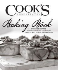 The Cook's Illustrated Baking Book: 450 Foolproof Recipes and Kitchen-Tested Techniques From America's Most Trusted Food Magazine