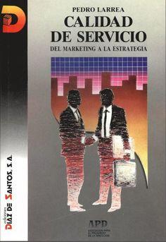 ACTUALIZACIÓN !! - Calidad de Servicio - Del marketing a la Estrategia - Pedro Larrea - PDF - Español  http://helpbookhn.blogspot.com/2014/01/descargar-libro-completo-de-calidad-de.html