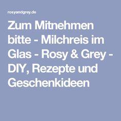 Zum Mitnehmen bitte - Milchreis im Glas - Rosy & Grey - DIY, Rezepte und Geschenkideen