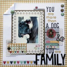 You are more than a dog, you are family layout by Valerie H. I like the punch border matting. Dog Scrapbook Layouts, Scrapbook Journal, Scrapbook Designs, Scrapbook Sketches, Baby Scrapbook, Travel Scrapbook, Scrapbook Paper Crafts, Scrapbook Albums, Scrapbook Cards