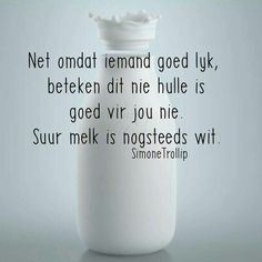 Net omdat iemand goed lyk, beteken dit nie hulle is goed vir jou nie. Suur melk is nogsteeds wit Teen Quotes, Motivational Quotes, Afrikaanse Quotes, Pretty Wallpapers, Positive Thoughts, Meant To Be, Prayers, Wisdom, Positivity