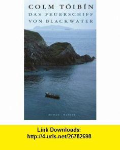 Das Feuerschiff von Blackwater. (9783446200616) Colm Toibin , ISBN-10: 3446200614  , ISBN-13: 978-3446200616 ,  , tutorials , pdf , ebook , torrent , downloads , rapidshare , filesonic , hotfile , megaupload , fileserve
