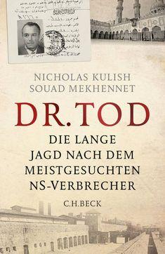 Dr. Tod: Die lange Jagd nach dem meistgesuchten NS-Verbrecher: Amazon.de: Nicholas Kulish, Souad Mekhennet, Rita Seuß: Bücher