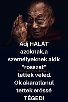 Adj hálát azoknak. Star Quotes, Interesting Quotes, Dalai Lama, Powerful Words, Daily Motivation, Learn English, Love Life, Picture Quotes, Positive Vibes