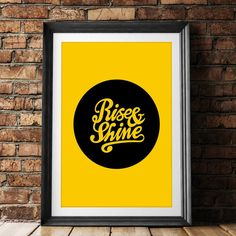Rise & Shine http://www.notonthehighstreet.com/themotivatedtype/product/rise-and-shine-motivational-typography-poster @notonthehighst #notonthehighstreet