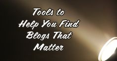Top Tools to Help You Find Blogs That Actually Matters