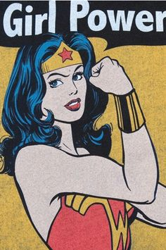 Wonder Woman, Girl Power! Strong and don't take any mess.